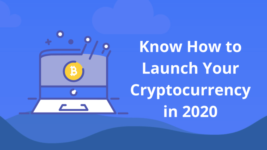 Know How to Launch Your Cryptocurrency