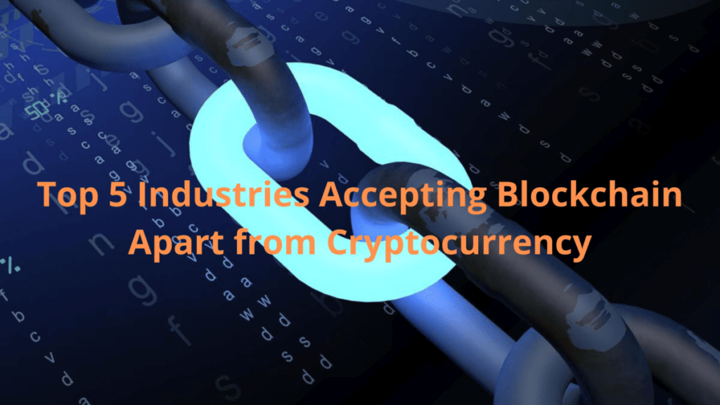 Top 5 Industries Accepting Blockchain Apart from Cryptocurrency